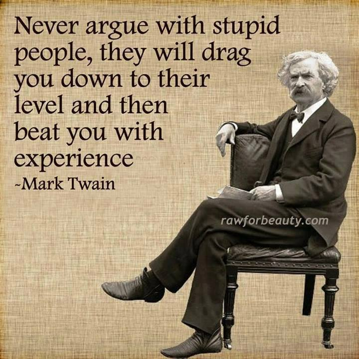 "Mark Twain Quotes: INTELLECTUALISM: ""Never Argue With Stupid People"""